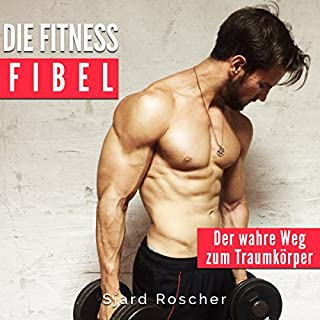 Die Fitness Fibel: Der wahre Weg zum Muskelaufbau Titelbild