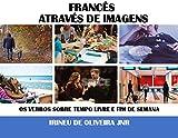 Francês Através de Imagens: Os verbos sobre tempo livre e fim de semana em francês (French Edition)...