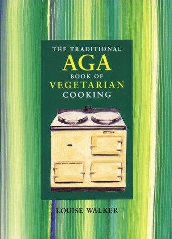 The Traditional Aga Book of Vegetarian Cooking (Aga and Range Cookbooks)