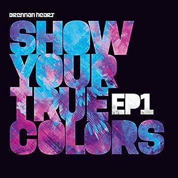Show Your True Colors EP1