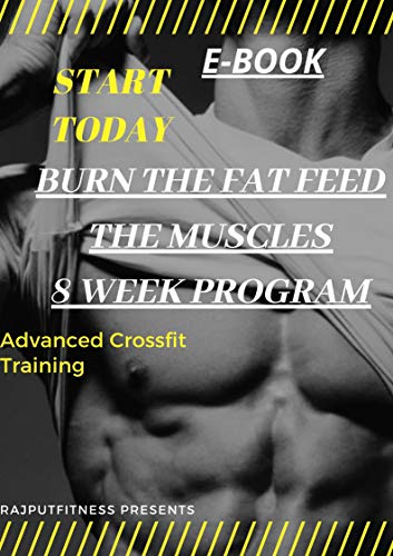 BURN THE FAT FEED THE MUSCLES: 8 WEEK PROGRAM (English Edition)