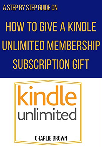 How to give a Kindle Unlimited membership subscription gift: The step by step guide with illustrative images that will show you how to give anyone a Kindle ... Smart Guides/Techniques) (English Edition)