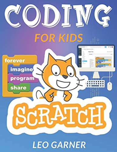CODING FOR KIDS SCRATCH: The Ultimate Guide for Kids to Learn Computer Coding, Make Animations and...