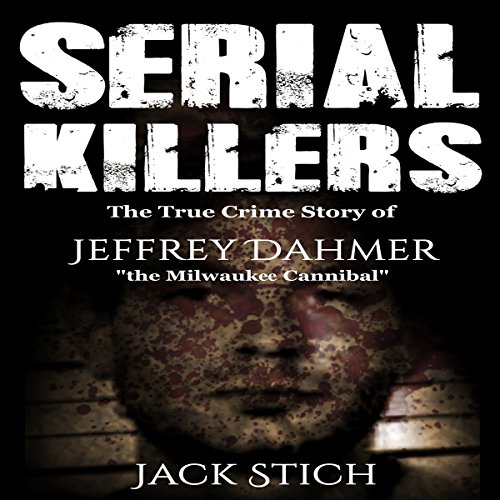 Serial Killers: The True Crime Story of Jeffery Dahmer, the Milwaukee Cannibal audiobook cover art