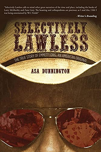 Selectively Lawless: The True Story Of Emmett Long, An American Original
