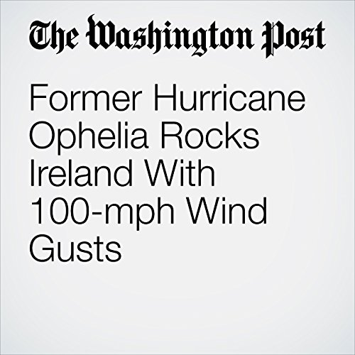 Former Hurricane Ophelia Rocks Ireland With 100-mph Wind Gusts copertina