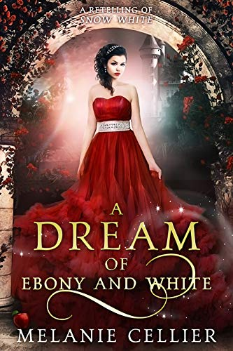 A Dream of Ebony and White: A Retelling of Snow White (Beyond the Four Kingdoms Book 4)