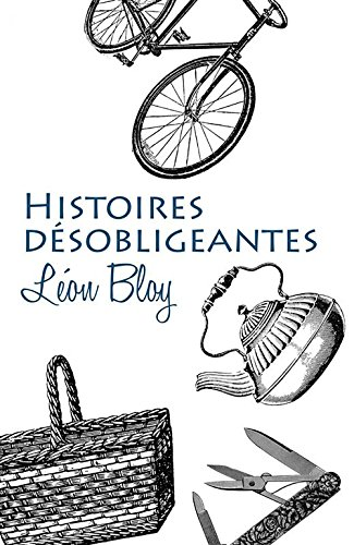 Histoires désobligeantes (Annotated) (French Edition) eBook: Bloy ...
