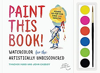 Paint This Book!  Watercolor for the Artistically Undiscovered
