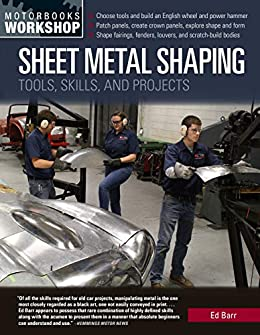 Sheet Metal Shaping: Tools, Skills, and Projects by [Ed Barr]