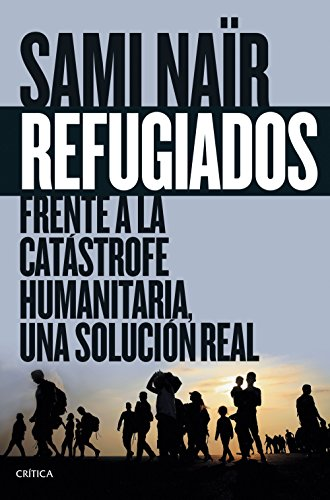 Refugiados: Frente a la catástrofe humanitaria, una solución real (Memoria Crítica)