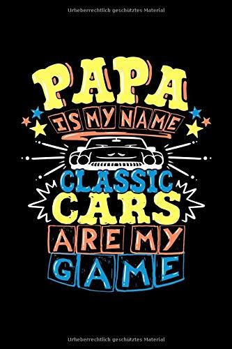 Papa ist mein Name Auto Klassiker sind mein Spiel: Notizbuch kariert 120 karierte Seiten Din A5 perfekt als Matheheft, Skizzenbuch, Arbeitsheft, Tagebuch für Papa der Oldtimer und Classic Cars liebt