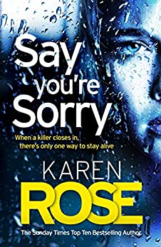 Say You're Sorry (The Sacramento Series Book 1): when a killer closes in, there's only one way to stay alive (Sacramento 1) by [Karen Rose]
