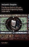 Ireland's Empire: The Roman Catholic Church in the English-Speaking World, 1829–1914