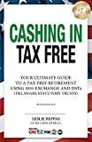 Cashing In Tax Free: Your Ultimate Guide to a Tax Free Retirement Using 1031 Exchange and Delaware Statutory Trusts (DSTs), revised for 2018