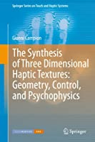 The Synthesis of Three Dimensional Haptic Textures: Geometry, Control, and Psychophysics (Springer Series on Touch and Haptic Systems)
