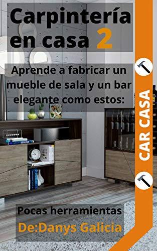 Carpintería en casa 2. Renueva tu hogar con Carpintería Moderna. Aprende a fabricar un mueble de sala y un bar elegante como estos con Pocas herramientas. (Carpintería en Casa. nº 3)