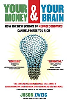 Your Money and Your Brain: How the New Science of Neuroeconomics Can Help Make You Rich by [Jason Zweig]