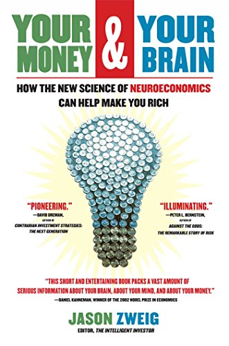 How the New Science of Neuroeconomics Can Help Make You Rich Your Money and Your Brain