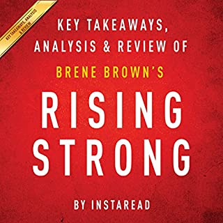 Rising Strong by Brene Brown: Key Takeaways, Analysis, & Review                   By:                                                                                                                                 Instaread                               Narrated by:                                                                                                                                 Michael Gilboe                      Length: 25 mins     35 ratings     Overall 3.4