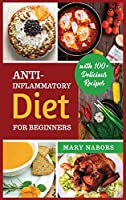Anti-Inflammatory Diet for Beginners: Planted Based and Hight Protein Nutrition Guide (with 100+ Delicious Recipes)