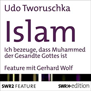 Islam     Ich bezeuge, dass Mohammed der Gesandte Gottes ist              Autor:                                                                                                                                 Udo Tworuschka                               Sprecher:                                                                                                                                 Gerhard Wolf                      Spieldauer: 29 Min.     12 Bewertungen     Gesamt 3,5