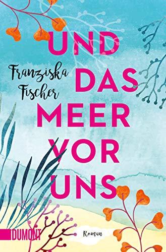 Buchseite und Rezensionen zu 'Und das Meer vor uns: Roman' von Franziska Fischer