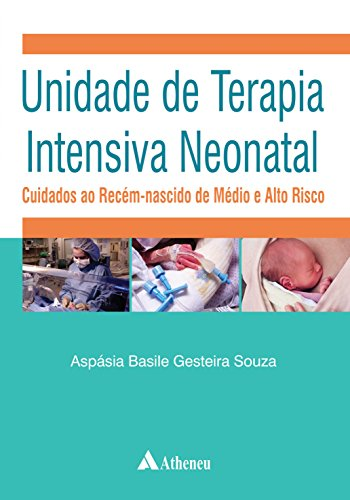 Unidade de Terapia Intensiva Neonatal - Cuidados ao Recém-Nascido de Médio e Alto Risco
