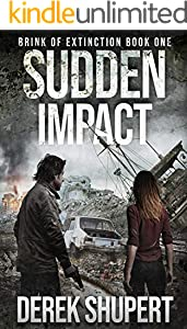 Sudden Impact: A Post-Apocalyptic Survival Thriller (Brink of Extinction Book 1)