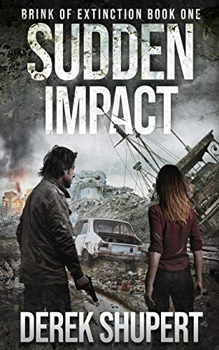Sudden Impact: A Post-Apocalyptic Survival Thriller (Brink of Extinction Book 1) by [Derek Shupert]