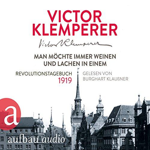 Man möchte immer weinen und lachen in einem     Revolutionstagebuch 1919              By:                                                                                                                                 Victor Klemperer                               Narrated by:                                                                                                                                 Burghart Klaußner                      Length: 4 hrs and 49 mins     Not rated yet     Overall 0.0