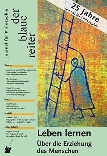 Der Blaue Reiter. Journal für Philosophie / Leben lernen: Über die Erziehung des Menschen