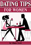 Dating Tips for Women: 21 Dating Tips and Dating Advice for Women to Get the Guy and Keep Him