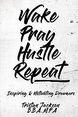 Wake Pray Hustle Repeat: Motivating & Inspiring DREAMERS Paperback
