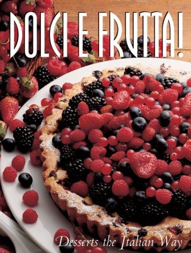 Dolci & Frutta. Cakes & Desserts the Italian Way (Pane & Vino)