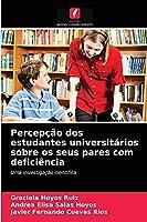 Percepção dos estudantes universitários sobre os seus pares com deficiência: Uma investigação científica