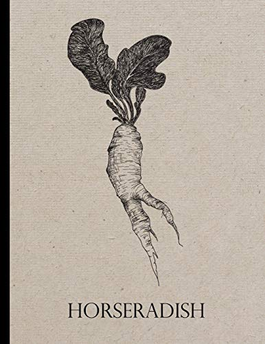 Horseradish: Notebook for writing recipes, general notes, keeping a journal, writing to do lists, gift for vegetable gardeners and those who home ... kitchen gardeners and allotment gardeners