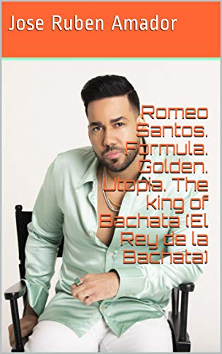 Romeo Santos. Formula. Golden. Utopia. The king of Bachata (El Rey de la Bachata) (English Edition)