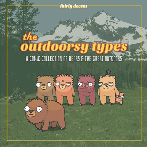 The Outdoorsy Types - A Comic Collection of Bears & the Great Outdoors: Absurd comics about hiking, nature, animals, camping, star gazing, and existentialism