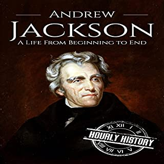 Andrew Jackson     A Life from Beginning to End              Written by:                                                                                                                                 Hourly History                               Narrated by:                                                                                                                                 Scott R. Pollak                      Length: 1 hr and 10 mins     Not rated yet     Overall 0.0