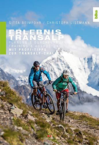 Erlebnis Transalp: Planung und Durchführung. Training und Ausrüstung. Mit Profi-Tipps zur Transalp-Challenge