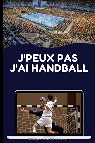 J'peux pas J'ai Handball: Cahier De Notes Original Pour Amateur De Handball Et De Sport, Notes Pour Les Athlètes De Handball, 120 Pages Lignées, Taille 6 x 9 Inche.
