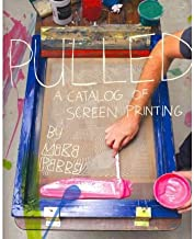 [Pulled: A Catalog of Screen Printing] [Author: Perry, Mike] [March, 2011]