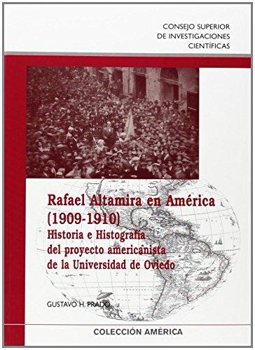 Rafael Altamira en América (1909-1910) : historia e histografía del proyecto americanista de la Universidad de Oviedo: Historia e histografía del ... Universidad de Oviedo: 11 (Colección América)