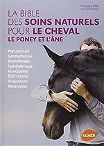 La Bible des soins naturels pour le cheval, le poney et l'âne de Françoise Heitz