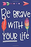 Journal Notebook Inspirational Quote 'Be Brave With Your Life' - Blue: 110 Page Plain Blank Journal For Drawing, Writing, Doodling In Portable 6 x 9 Size (My Favorite Plain Journal, Band 57)