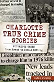Charlotte True Crime Stories: Notorious Cases from Fraud to Serial Killing (English Edition)