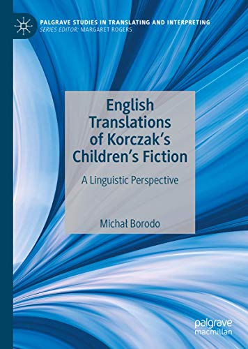 Compare Textbook Prices for English Translations of Korczak's Children's Fiction: A Linguistic Perspective Palgrave Studies in Translating and Interpreting 1st ed. 2020 Edition ISBN 9783030381165 by Borodo, Michał