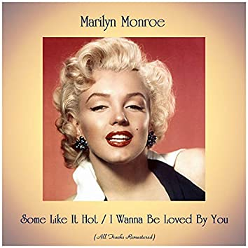 Some Like It Hot / I Wanna Be Loved By You (All Tracks Remastered)