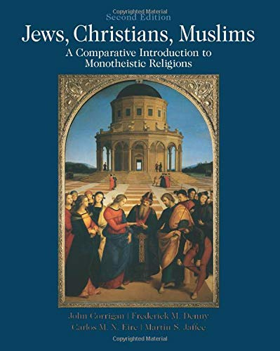 Compare Textbook Prices for Jews, Christians, Muslims: A Comparative Introduction to Monotheistic Religions 2 Edition ISBN 9780205018253 by Corrigan, John,Denny, Frederick,Jaffee, Martin S,Eire, Carlos